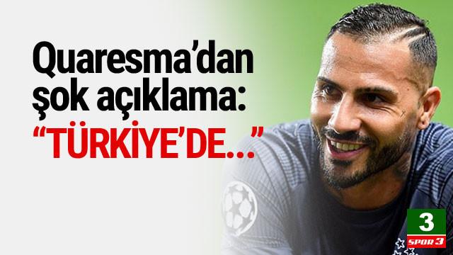 Quaresma'dan şok açıklama: ''Türkiye'de...''