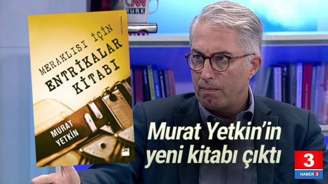 Murat Yetkin 3. kitabı ''Meraklısı için entrikalar kitabı'' çıktı