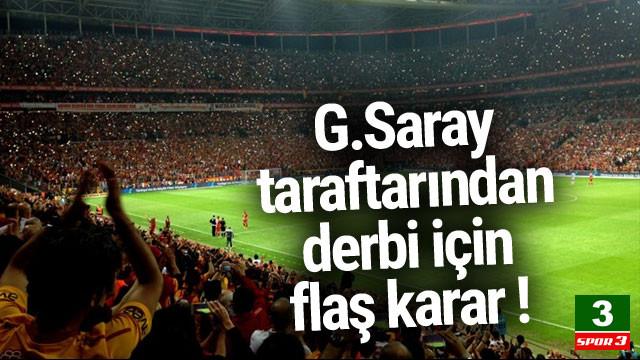 Galatasaray taraftarından derbi için flaş karar