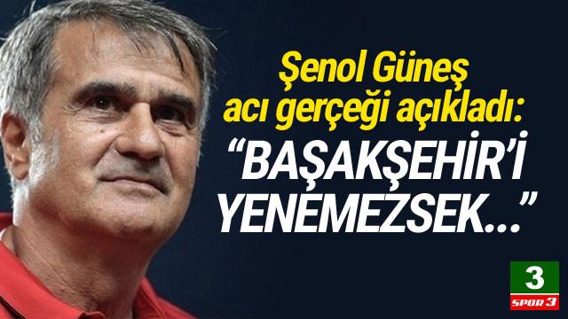 Şenol Güneş: ''Başakşehir'i yenemezsek...''