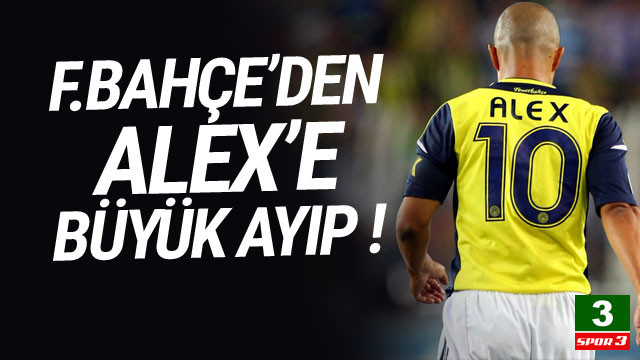Fenerbahçe'den Alex'e büyük ayıp !