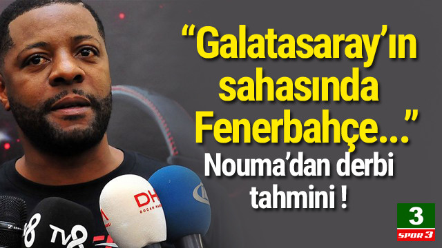 Nouma'dan derbi tahmini !