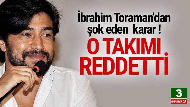 İbrahim Toraman o takımı reddetti !