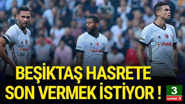 Beşiktaş hasrete son vermek istiyor !