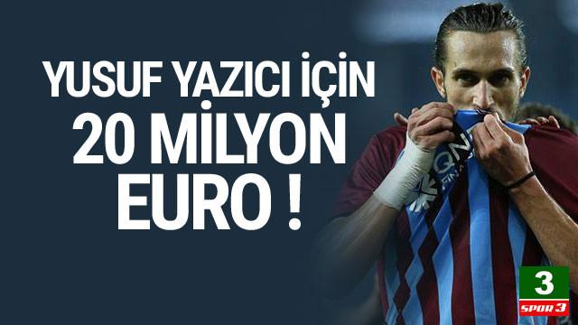 Yusuf Yazıcı için 20 milyon Euro !
