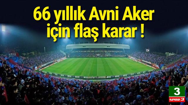 66 yıllık Avni Aker Stadı için flaş karar