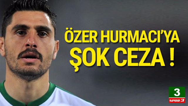 Özer Hurmacı'ya 6 ay men cezası !