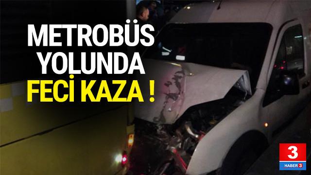Metrobüs yolunda feci kaza !
