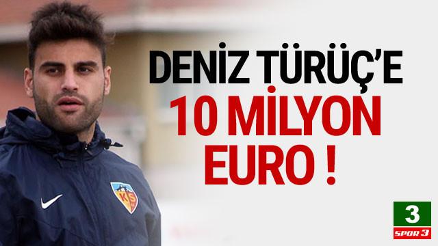 Deniz Türüç için 10 milyon euro