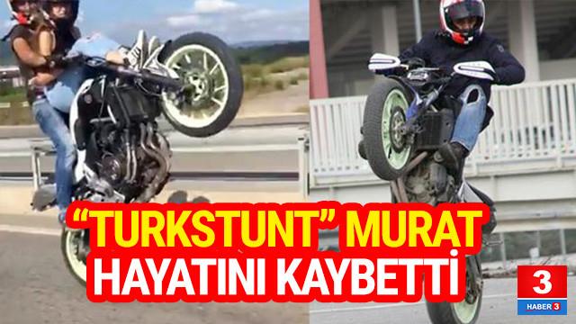 ''Turkstunt'' lakaplı Murat hayatını kaybetti