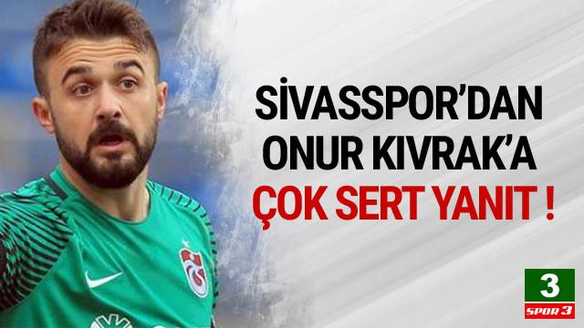 Sivasspor'dan Onur Kıvrak'a çok sert yanıt