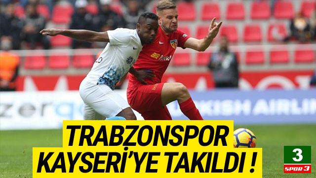 Trabzonspor, Kayserispor'a takıldı