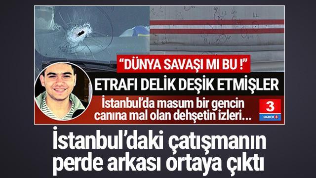 İstanbul'da bir gencin öldüğü çatışmanın perde arkası