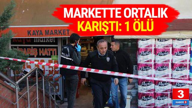 Markette ortalık karıştı: 1 ölü