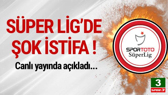 Süper Lig'de flaş istifa !