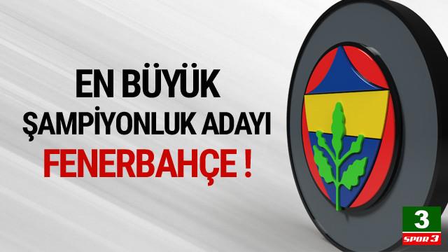 Şampiyonluk için en büyük favori Fenerbahçe !