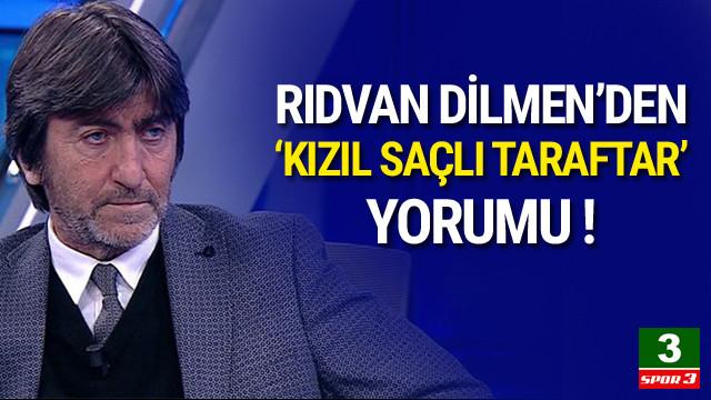 Rıdvan Dilmen'den kızıl saçlı taraftar yorumu