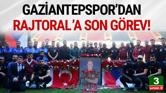 Rajtoral'a Gaziantepspor'dan son görev