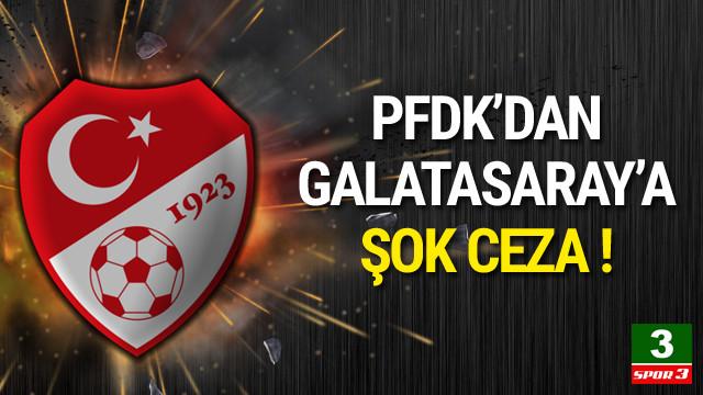 PFDK'dan Galatasaray'a şok ceza !