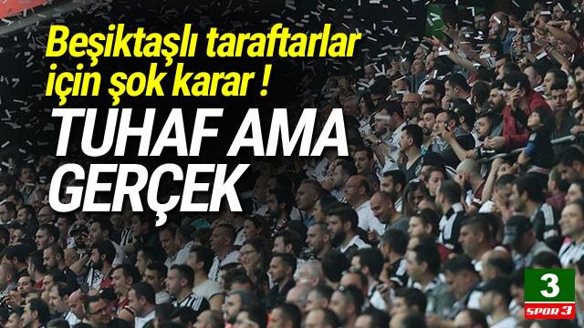Beşiktaşlı taraftarlar için şok karar !