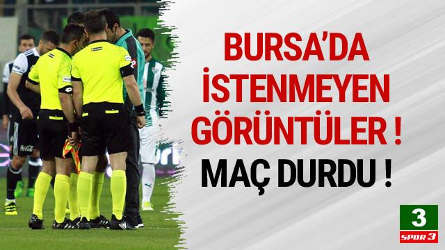 Bursaspor - Beşiktaş maçında hakem maçı durdurdu !