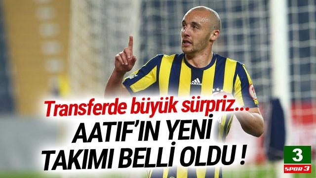 Aatif'ın yeni takımı belli oldu !