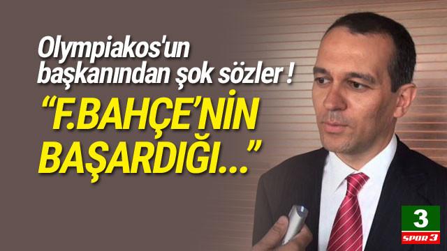 Olympiakos'un başkanından şok sözler !