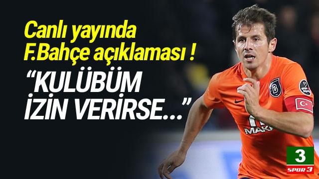 Emre Belözoğlu açıkladı: ''Fenerbahçe'ye...''