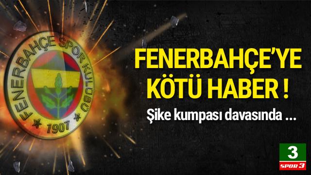 Şike kumpası davasında Fenerbahçe'ye kötü haber