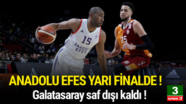 Anadolu Efes Galatasaray'ı saf dışı bıraktı !