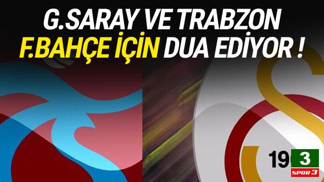 Galatasaray ve Trabzonspor Fenerbahçe için dua ediyor