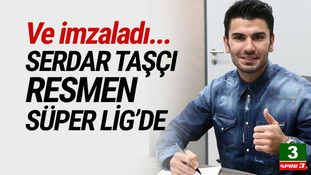Serdar Taşçı 3 yıllık imzayı attı