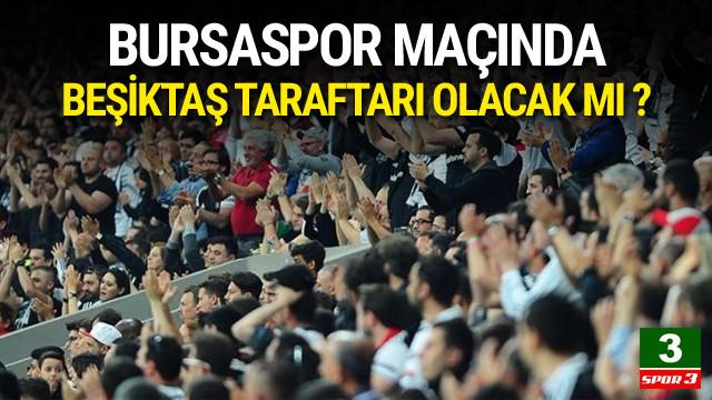 Beşikaş taraftarı Bursaspor deplasmanına gidecek mi ?