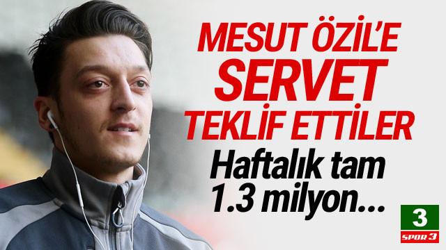 Mesut Özil'e servet teklif ettiler !