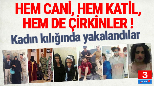 DEAŞ'lı teröristler kadın kılığında yakalandı