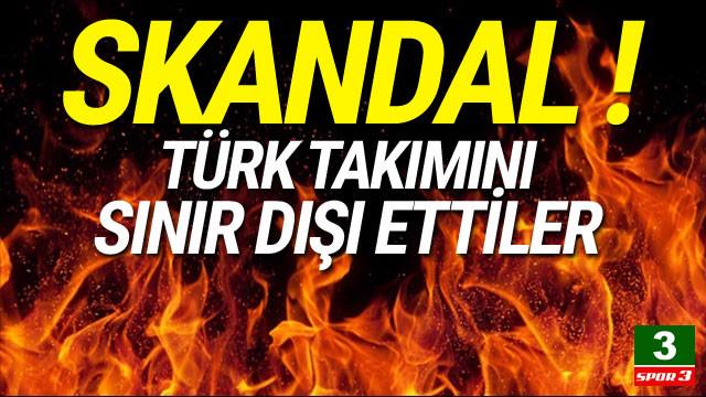 Türk takımını sınır dışı ettiler ! Skandal...