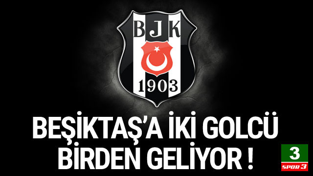 Beşiktaş'a iki golcü birden geliyor