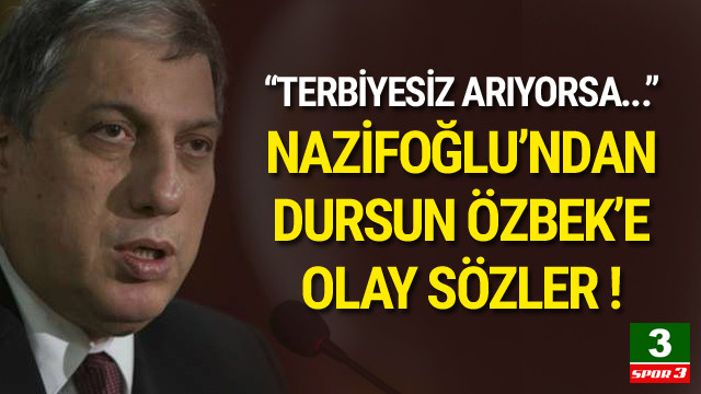 Nazifoğlu'ndan Dursun Özbek'e olay sözler