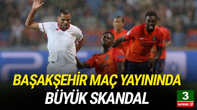Başakşehir maç yayınında büyük skandal