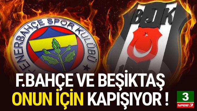 Beşiktaş ve Fenerbahçe onun için yarışıyor