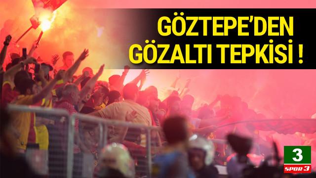 Göztepe'ten gözaltı isyani