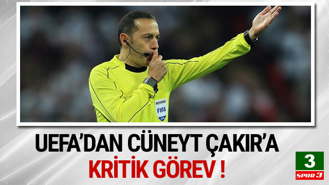 UEFA'dan Cüneyt Çakır'a kritik görev