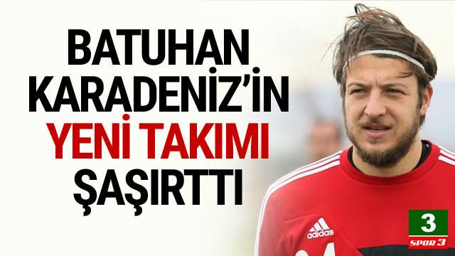 İşte Batuhan Karadeniz'in yeni takımı