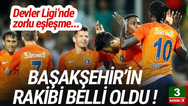 İşte Başakşehir'in Şampiyonlar Ligi'ndeki rakibi