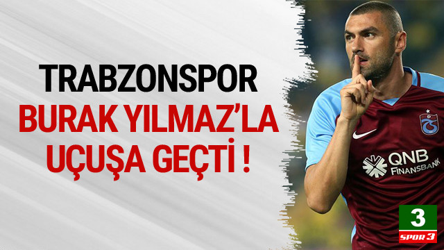 Trabzonspor Burak Yılmaz'la uçuşa geçti