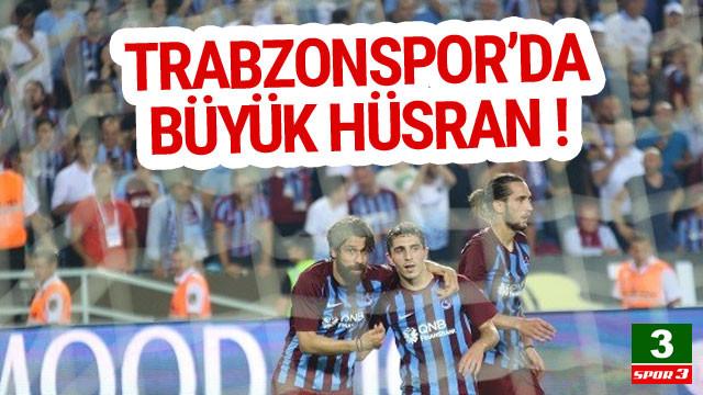 Trabzonspor'da büyük hüsran !