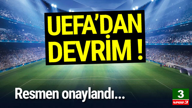 UEFA'dan devrim ! Resmen onaylandı...