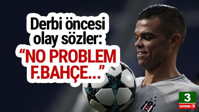 Pepe'den flaş sözler: ''Kadıköy'de Fenerbahçe'yi...''