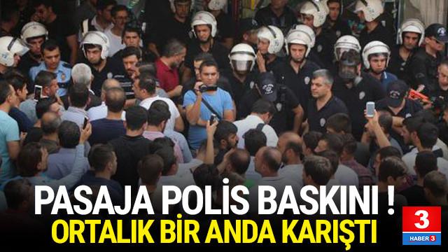 Pasaja polis baskını ! Ortalık bir anda karıştı