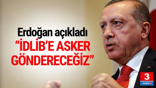 Erdoğan açıkladı: ''İdlib'e asker göndereceğiz''